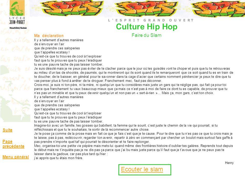 Culture Hip Hop Faire du Slam Suite Page précédente Menu général Ma déclaration Il y a tellement dautres manières de senvoyer en lair que de prendre c