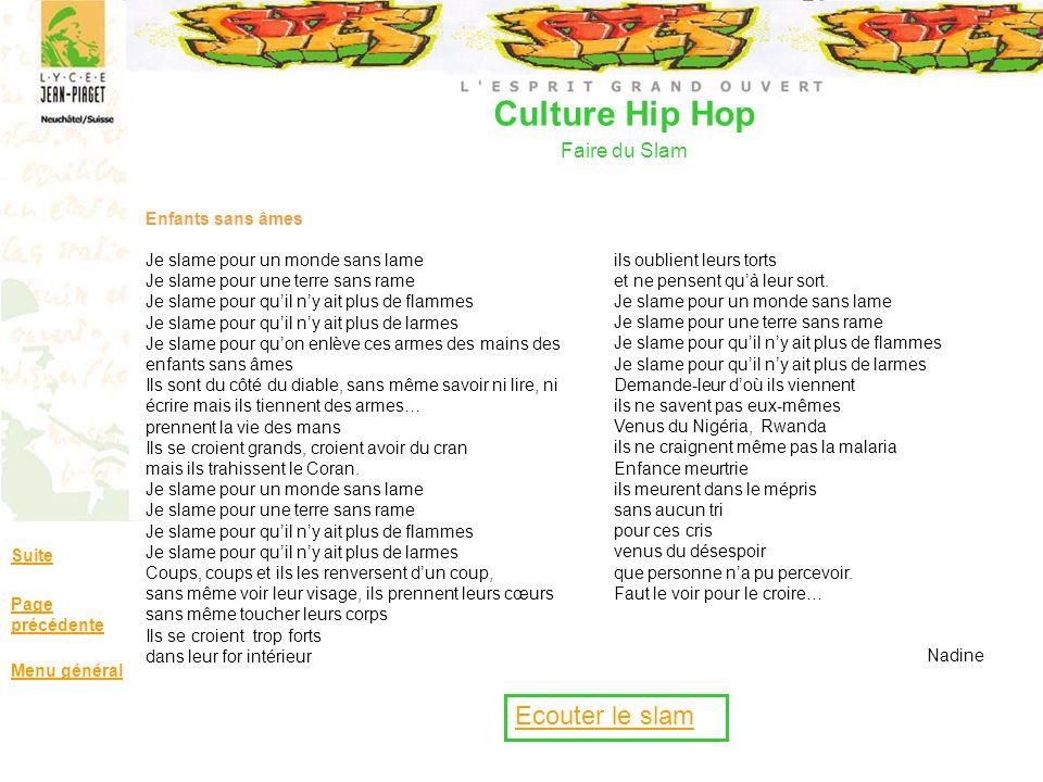 Culture Hip Hop Faire du Slam Suite Page précédente Menu général Enfants sans âmes Je slame pour un monde sans lame Je slame pour une terre sans rame
