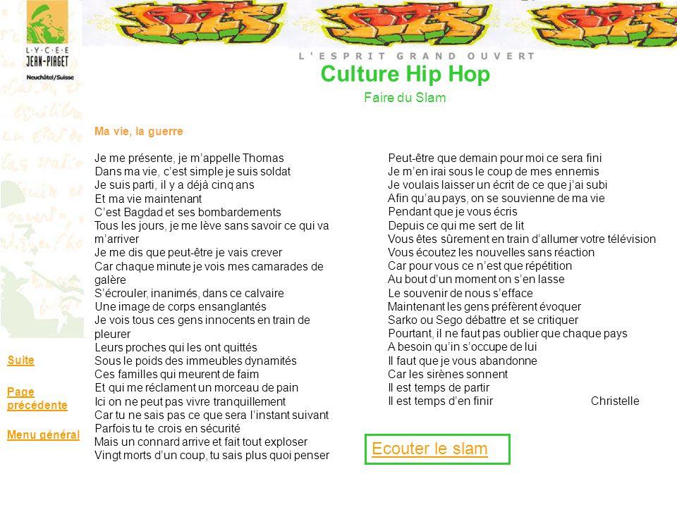 Culture Hip Hop Faire du Slam Suite Page précédente Menu général Ma vie, la guerre Je me présente, je mappelle Thomas Dans ma vie, cest simple je suis