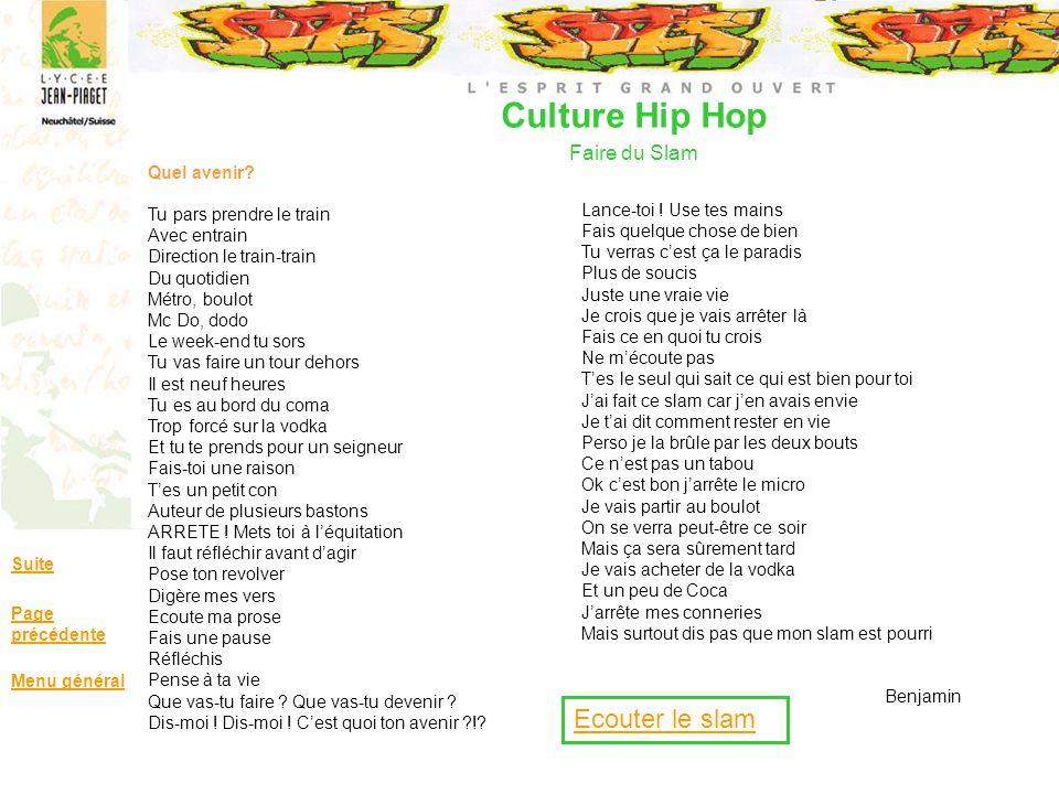 Culture Hip Hop Faire du Slam Suite Page précédente Menu général Quel avenir? Tu pars prendre le train Avec entrain Direction le train-train Du quotid