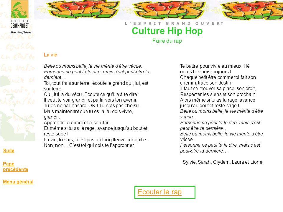 Culture Hip Hop Faire du rap Suite Page précédente Menu général La vie Belle ou moins belle, la vie mérite dêtre vécue. Personne ne peut te le dire, m