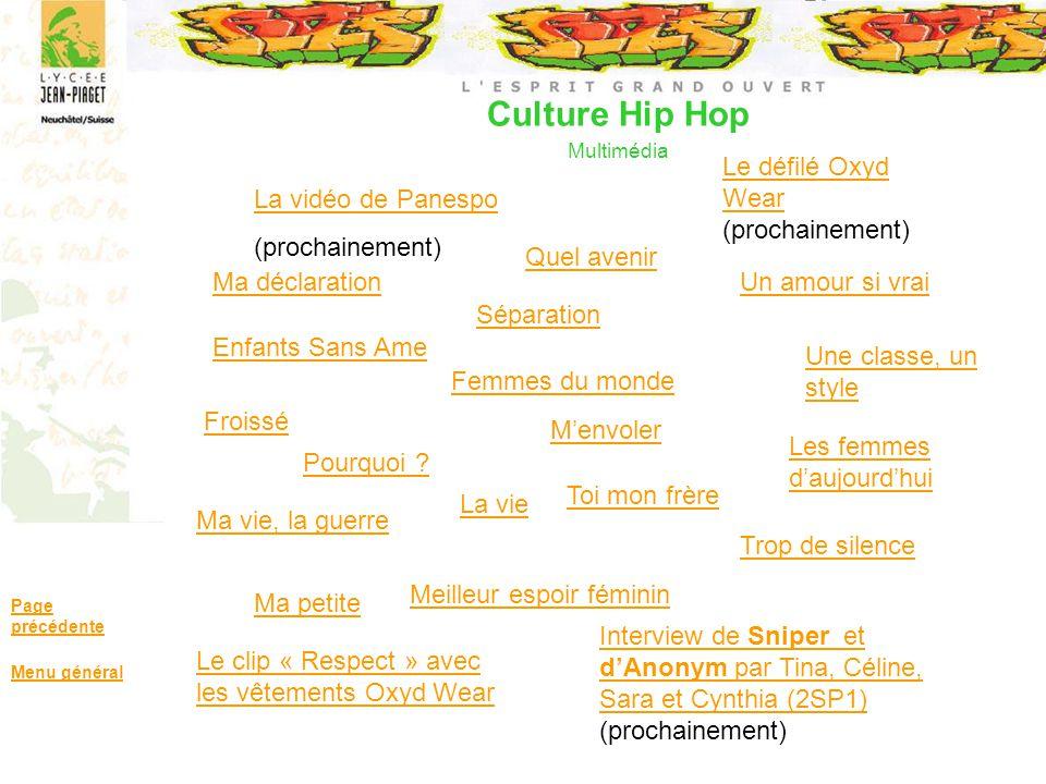 Culture Hip Hop Multimédia Page précédente Menu général La vidéo de Panespo (prochainement) Interview de Sniper et dAnonym par Tina, Céline, Sara et C