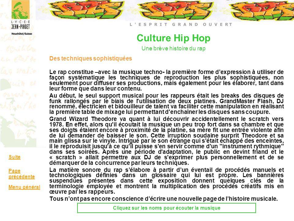 Culture Hip Hop Une brève histoire du rap Des techniques sophistiquées Le rap constitue –avec la musique techno- la première forme dexpression à utili