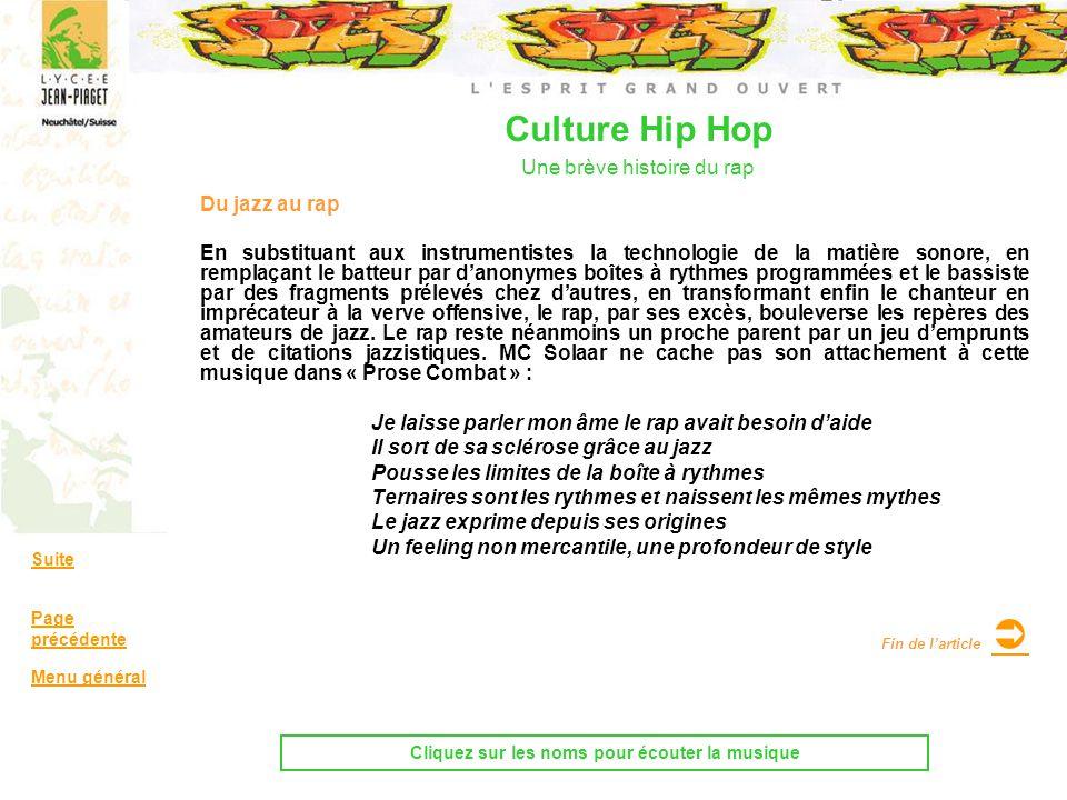 Culture Hip Hop Une brève histoire du rap Du jazz au rap En substituant aux instrumentistes la technologie de la matière sonore, en remplaçant le batt