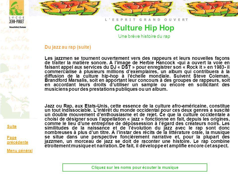 Culture Hip Hop Une brève histoire du rap Du jazz au rap (suite) Les jazzmen se tournent ouvertement vers des rappeurs et leurs nouvelles façons de tr