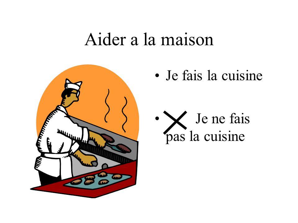 Aider a la maison Je fais la cuisine Je ne fais pas la cuisine