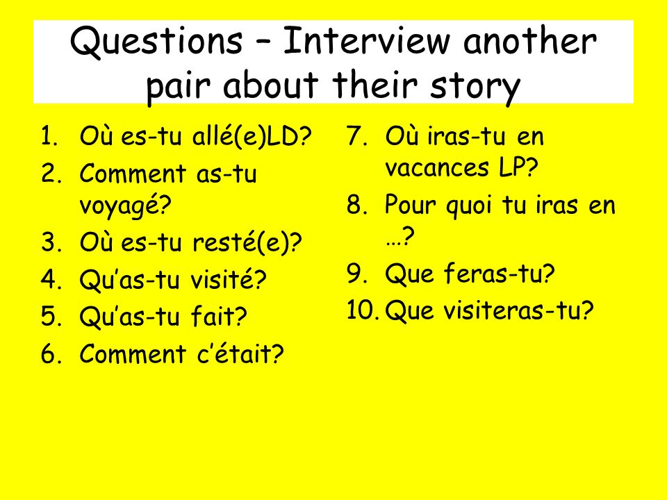 Questions – Interview another pair about their story 1.Où es-tu allé(e)LD.