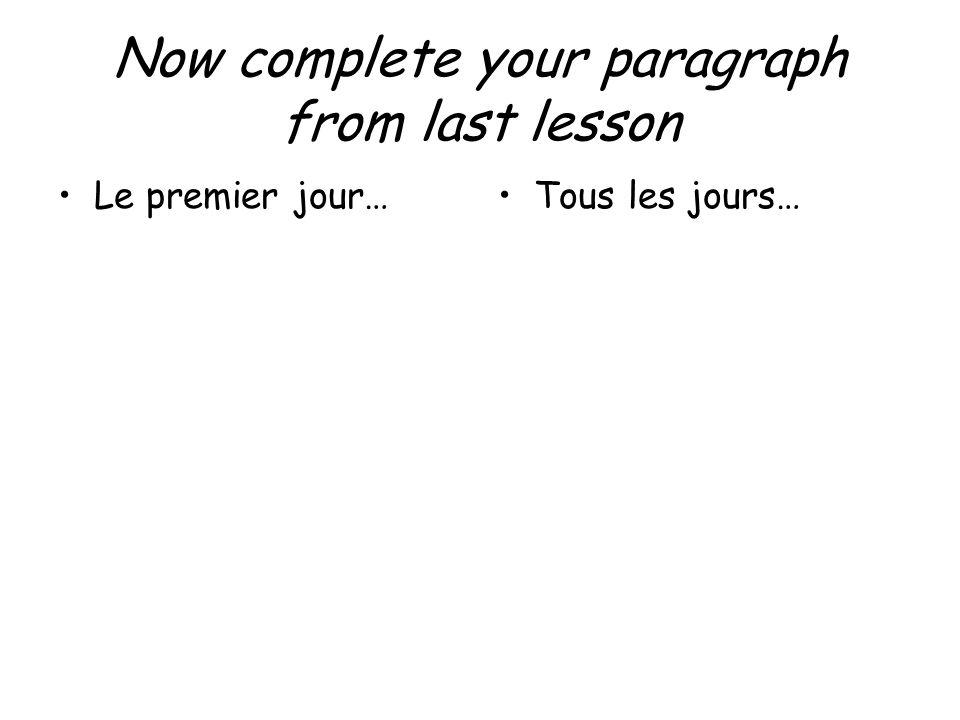 Now complete your paragraph from last lesson Le premier jour…Tous les jours…