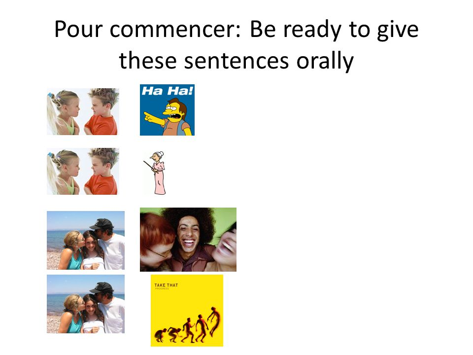 Pour commencer: Be ready to give these sentences orally