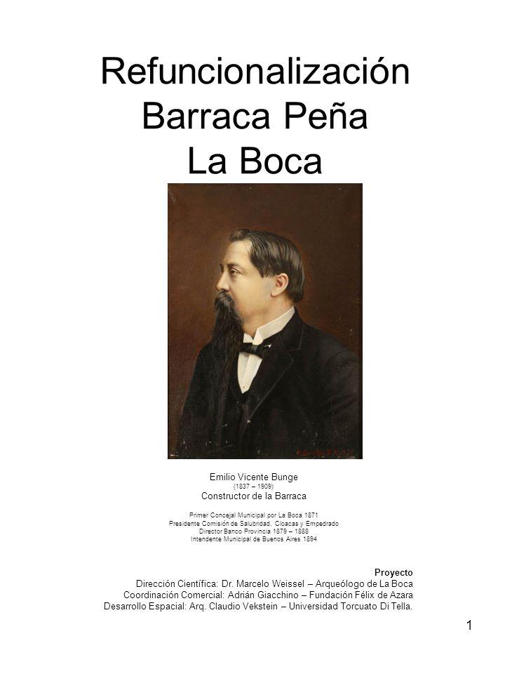 1 Refuncionalización Barraca Peña La Boca Emilio Vicente Bunge (1837 – 1909) Constructor de la Barraca Primer Concejal Municipal por La Boca 1871 Pres