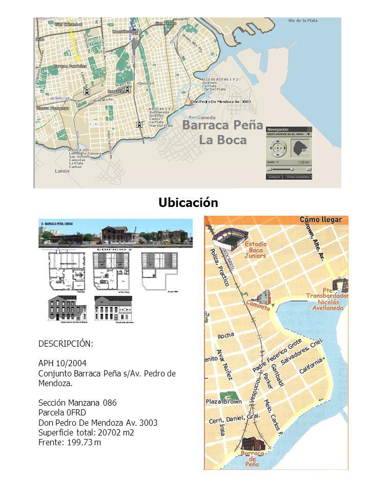 3 DESCRIPCIÓN: APH 10/2004 Conjunto Barraca Peña s/Av. Pedro de Mendoza. Sección Manzana 086 Parcela 0FRD Don Pedro De Mendoza Av. 3003 Superficie tot