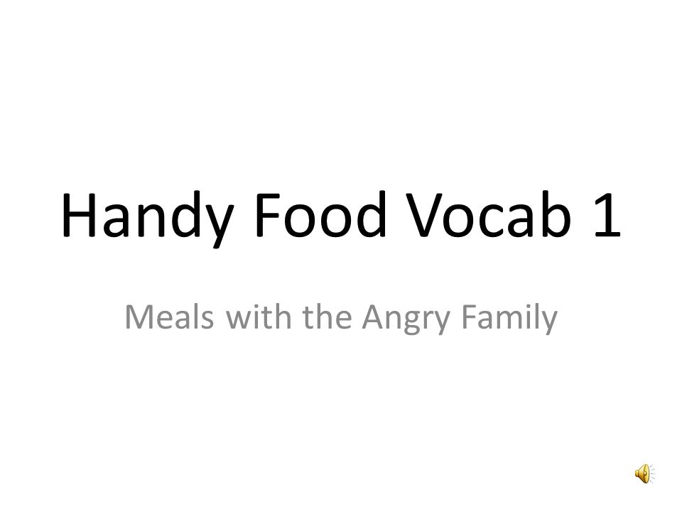 Handy Food Vocab 1 Meals with the Angry Family