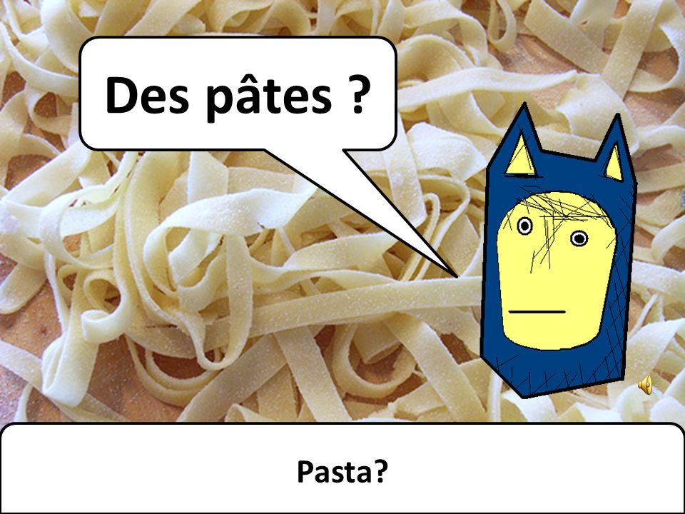 Des pâtes ? Pasta?