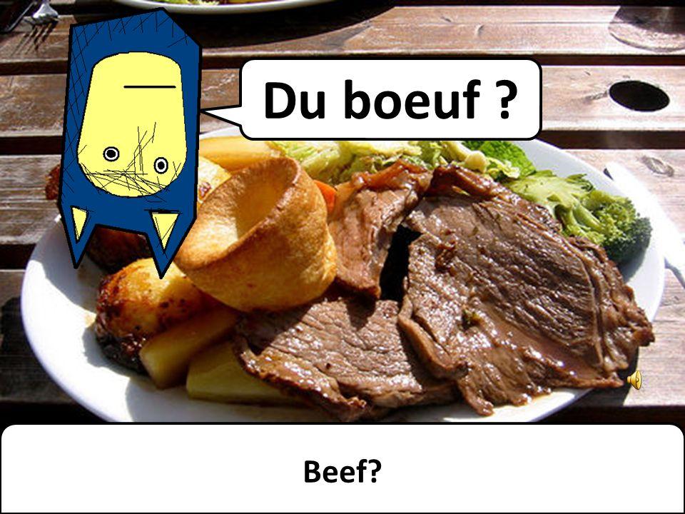 Du boeuf ? Beef?