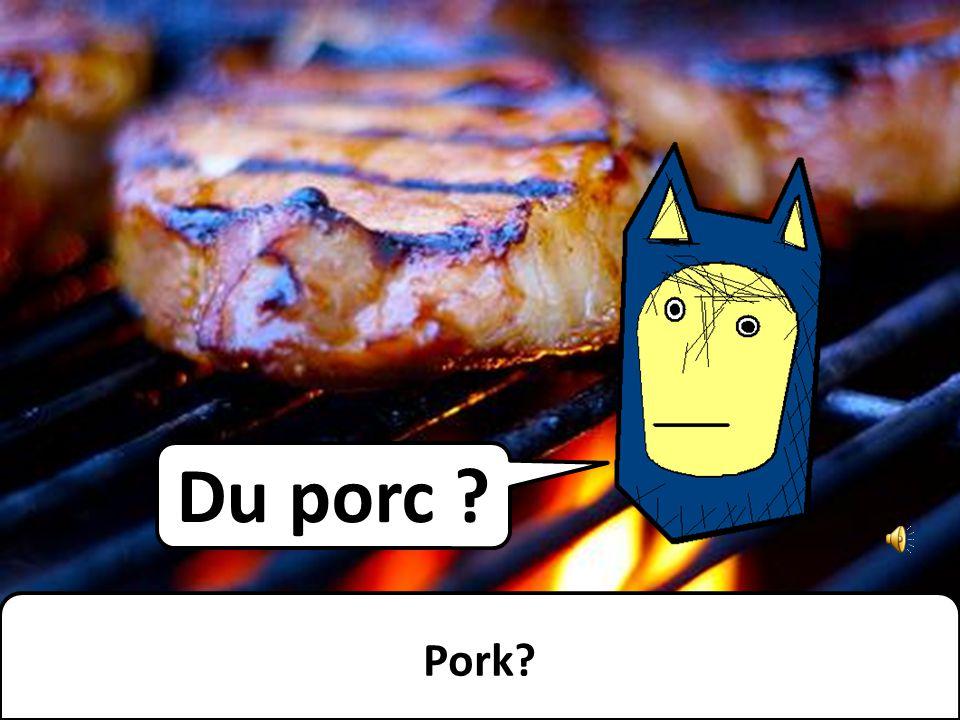 Du porc ? Pork?