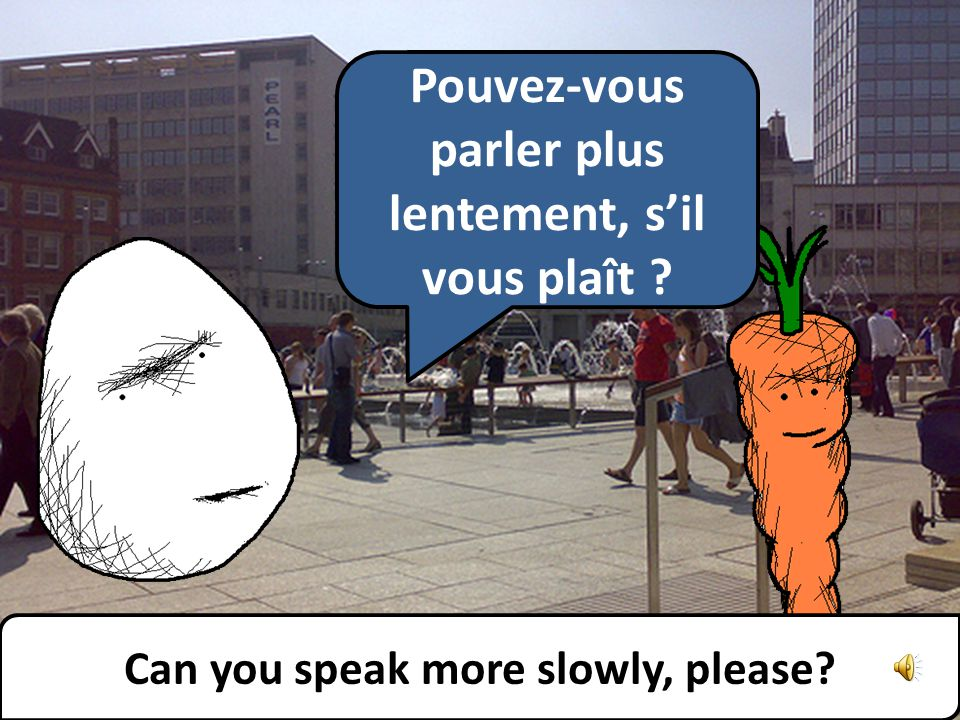 No, unfortunately I do not speak English. Sorry. Non, malheureusement, je ne parle pas anglais.