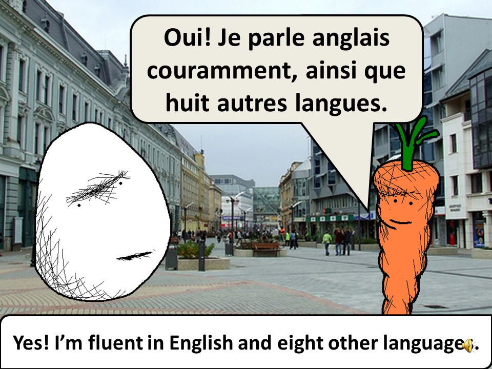 Yes.Im fluent in English and eight other languages.