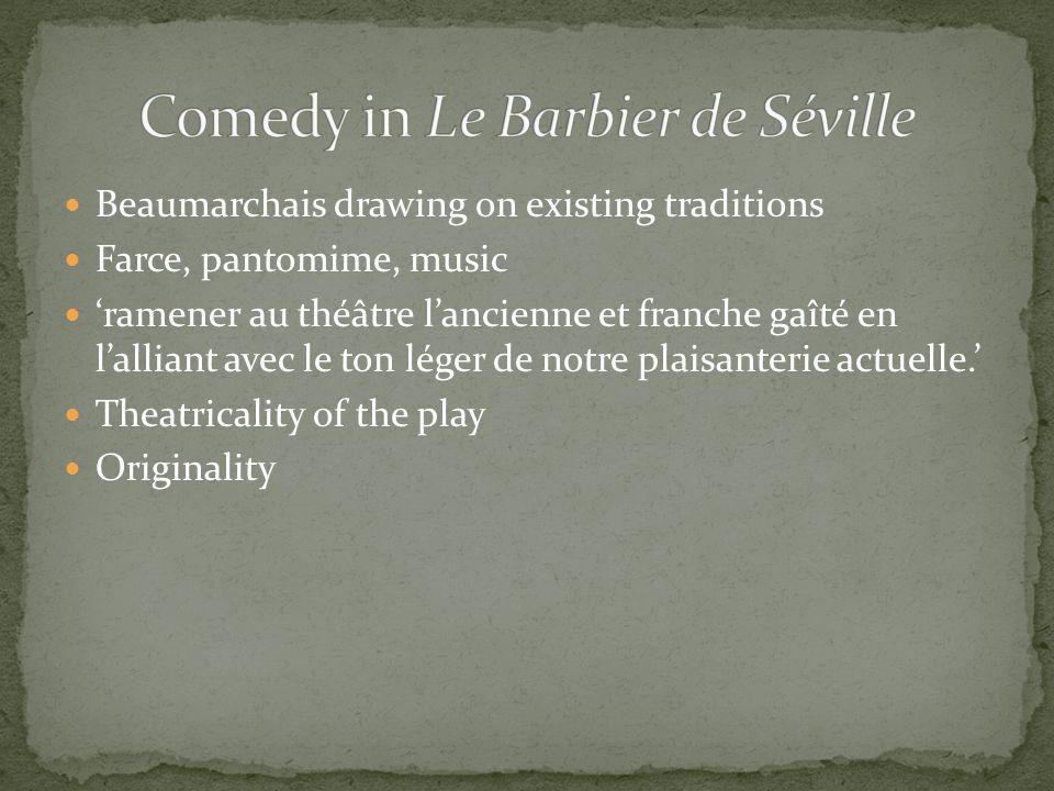 Beaumarchais drawing on existing traditions Farce, pantomime, music ramener au théâtre lancienne et franche gaîté en lalliant avec le ton léger de not