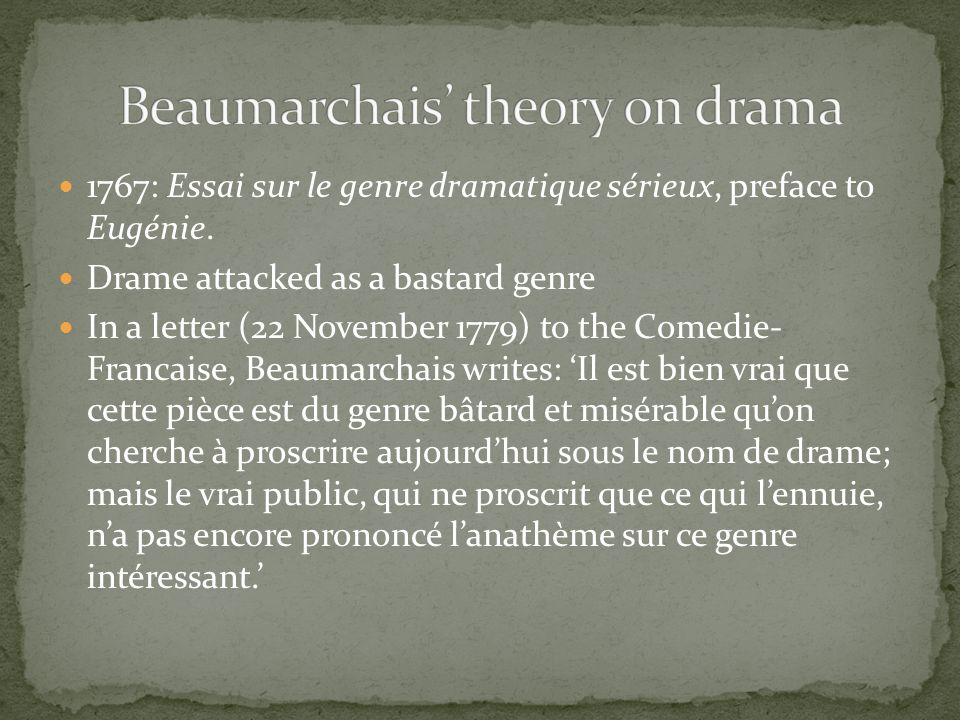 1767: Essai sur le genre dramatique sérieux, preface to Eugénie. Drame attacked as a bastard genre In a letter (22 November 1779) to the Comedie- Fran