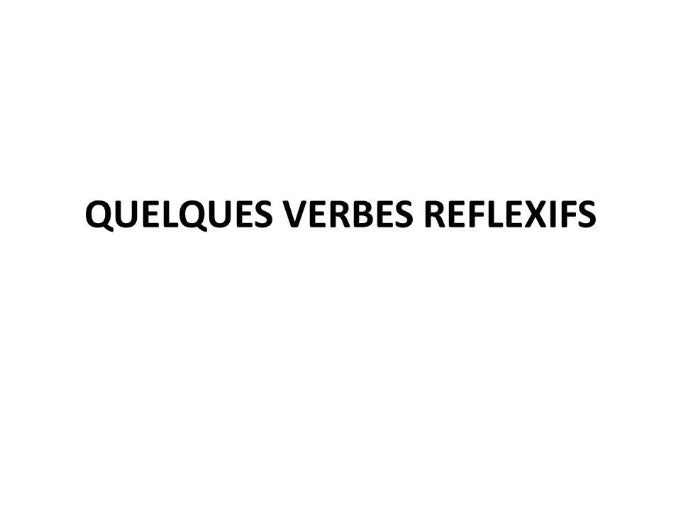 QUELQUES VERBES REFLEXIFS
