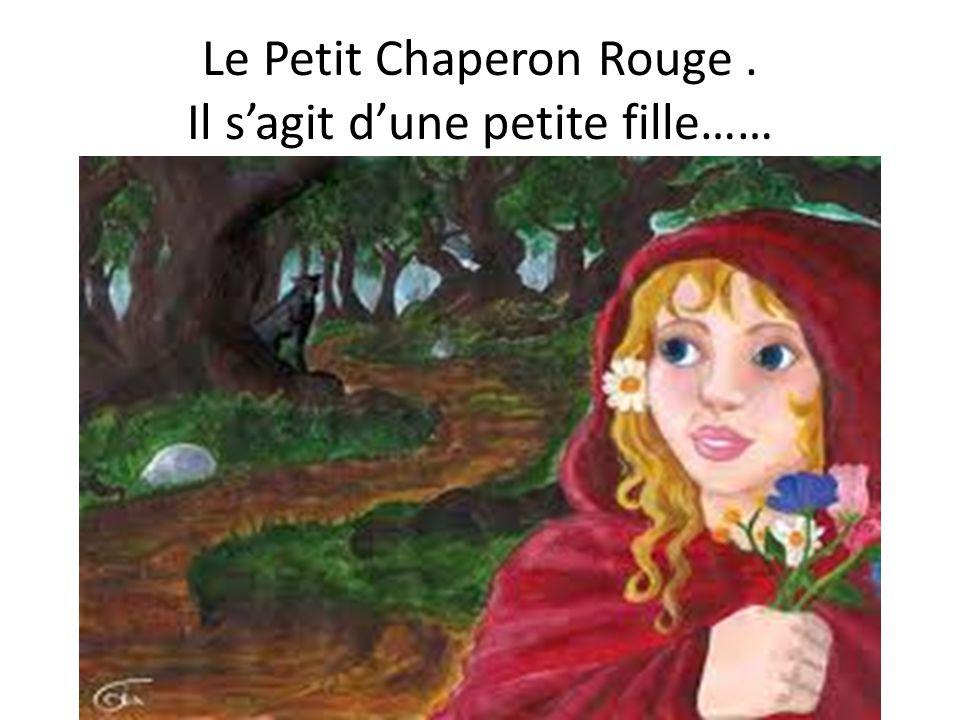 Le Petit Chaperon Rouge. Il sagit dune petite fille……