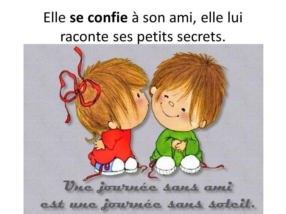 Elle se confie à son ami, elle lui raconte ses petits secrets.