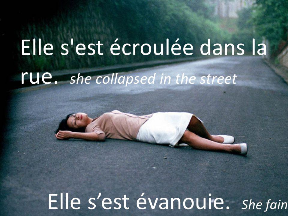 Elle s'est écroulée dans la rue. she collapsed in the street Elle sest évanouie. She fainted