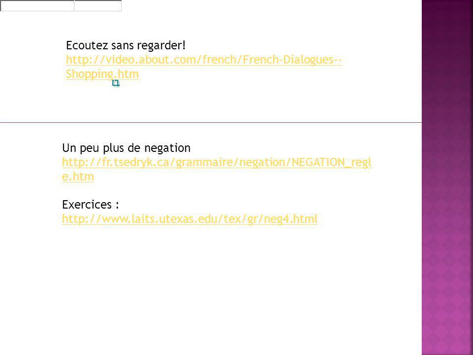 Un peu plus de negation http://fr.tsedryk.ca/grammaire/negation/NEGATION_regl e.htm Exercices : http://www.laits.utexas.edu/tex/gr/neg4.html http://ww