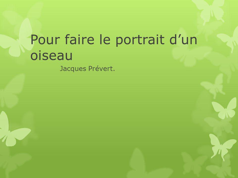 Pour faire le portrait dun oiseau Jacques Prévert.
