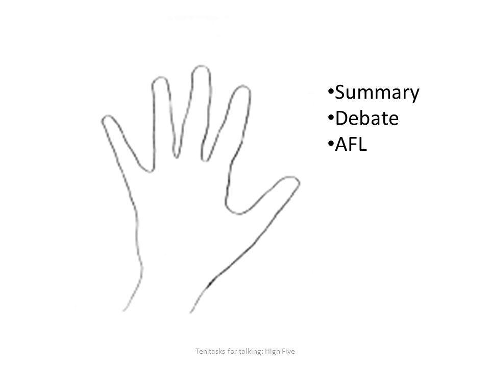 Ten tasks for talking: High Five Summary Debate AFL
