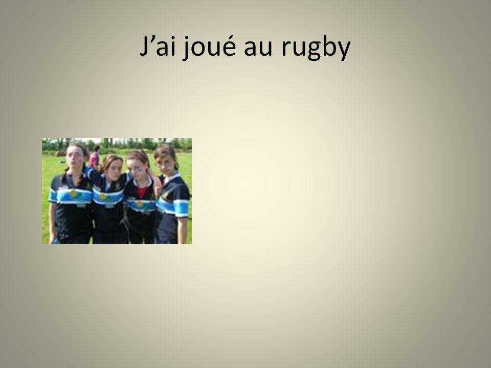 Jai joué au rugby