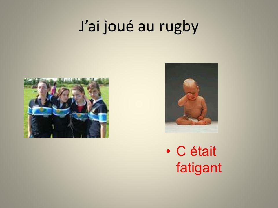 Jai joué au rugby C était fatigant