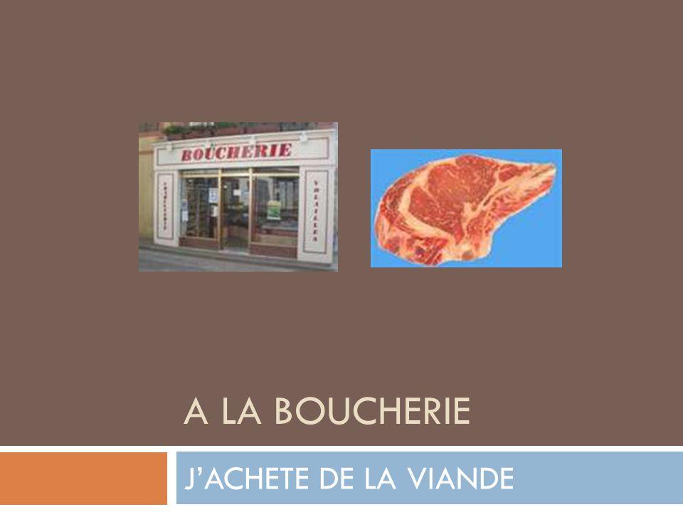 A LA BOUCHERIE JACHETE DE LA VIANDE