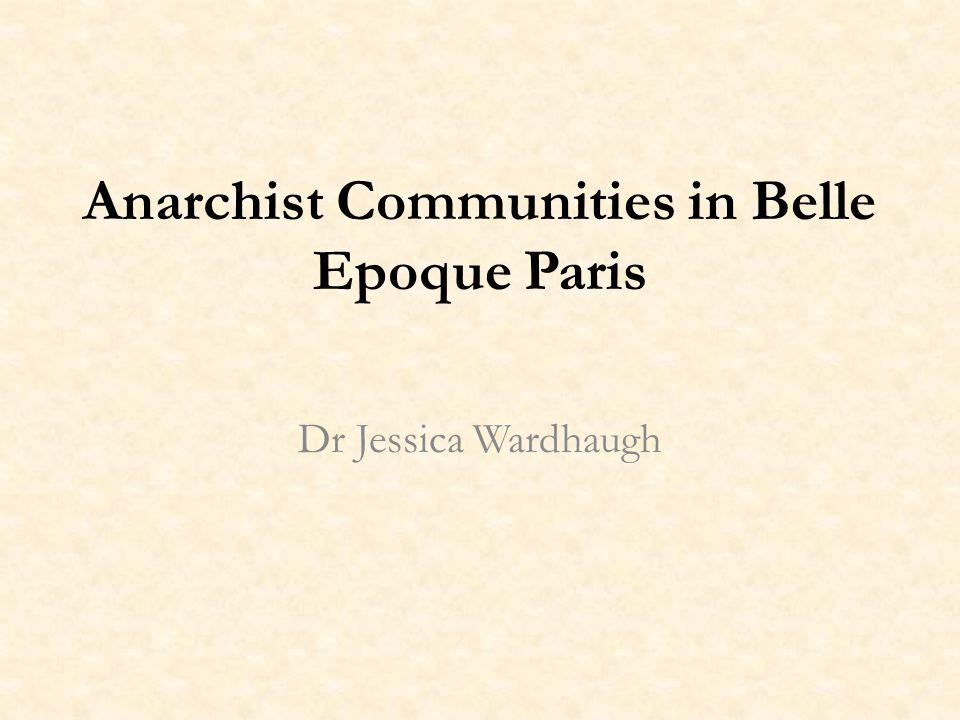 Anarchist Communities in Belle Epoque Paris Dr Jessica Wardhaugh