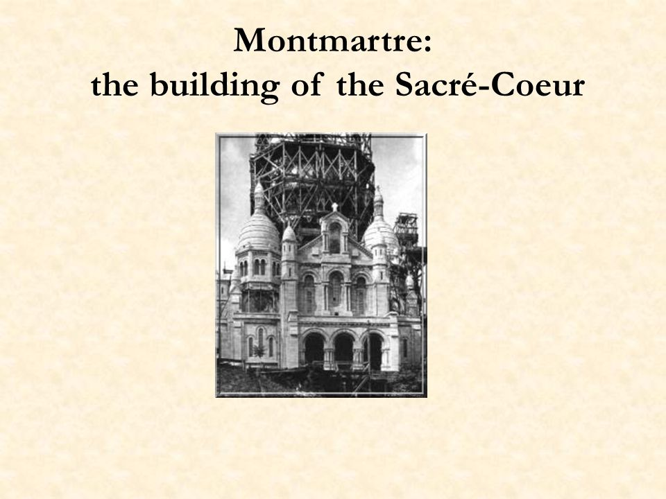Montmartre: the building of the Sacré-Coeur