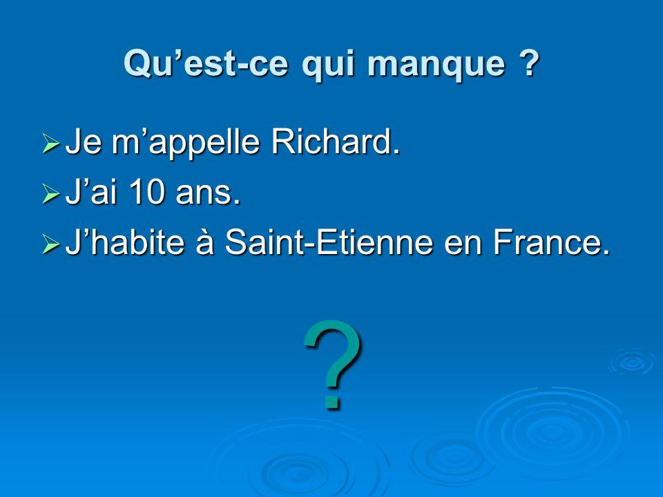 Quest-ce qui manque ? Je mappelle Richard. Je mappelle Richard. Jai 10 ans. Jai 10 ans. Jhabite à Saint-Etienne en France. Jhabite à Saint-Etienne en