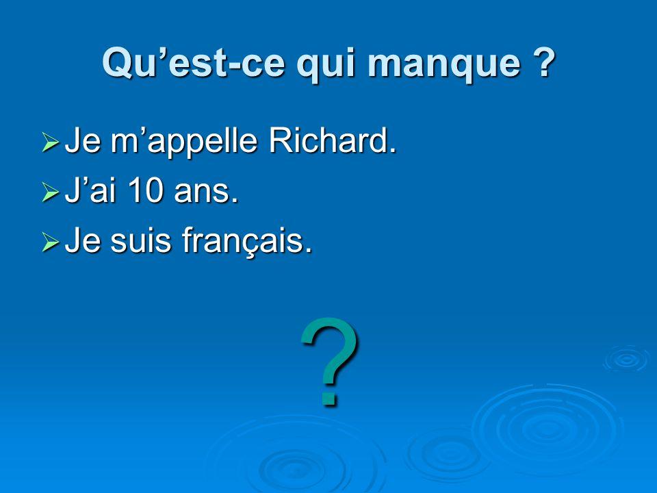 Quest-ce qui manque ? Je mappelle Richard. Je mappelle Richard. Jai 10 ans. Jai 10 ans. Je suis français. Je suis français.?