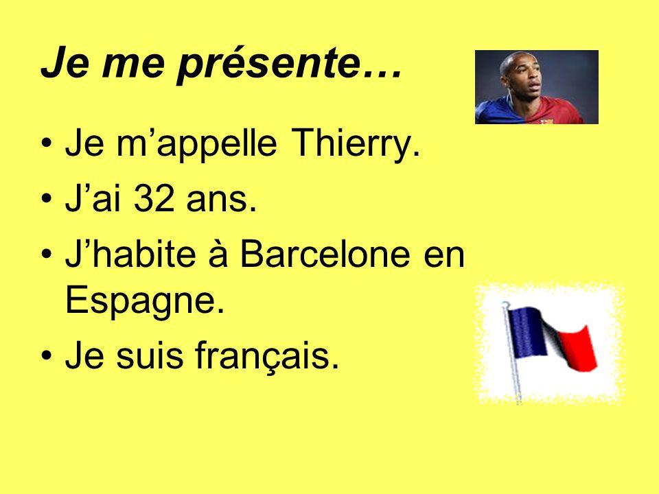 Je me présente… Je mappelle Thierry. Jai 32 ans. Jhabite à Barcelone en Espagne. Je suis français.