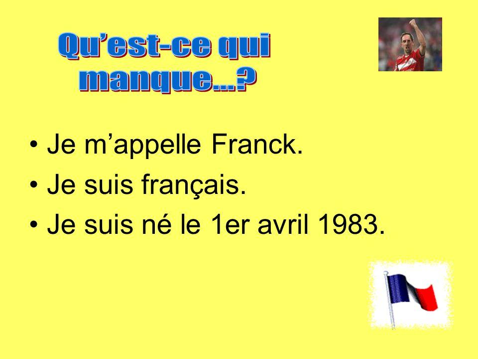 Je mappelle Franck. Je suis français. Je suis né le 1er avril 1983.