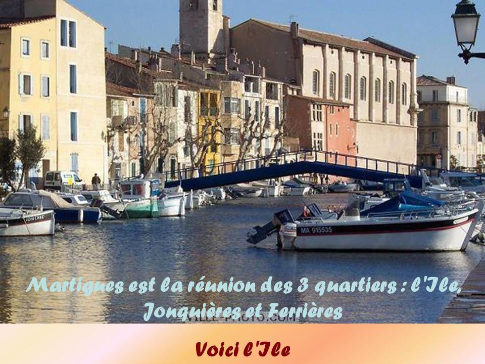 Martigues est la réunion des 3 quartiers : l Ile, Jonquières et Ferrières Voici l Ile