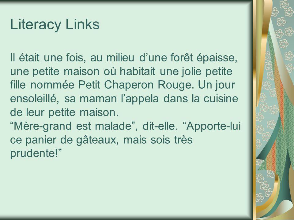 Literacy links Literacy Links Il était une fois, au milieu dune forêt épaisse, une petite maison où habitait une jolie petite fille nommée Petit Chaperon Rouge.