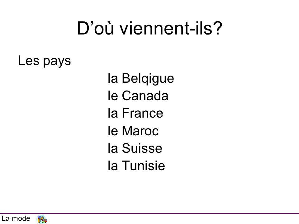 Doù viennent-ils? Les pays la Belqigue le Canada la France le Maroc la Suisse la Tunisie La mode