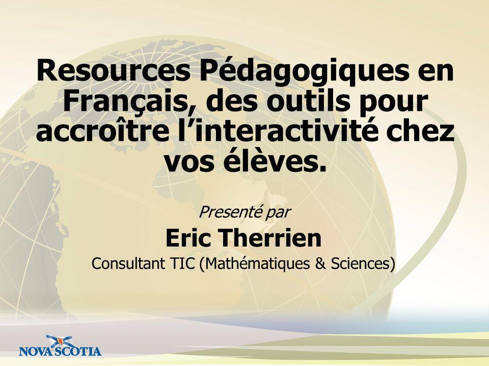 Resources Pédagogiques en Français, des outils pour accroître linteractivité chez vos élèves. Presenté par Eric Therrien Consultant TIC (Mathématiques