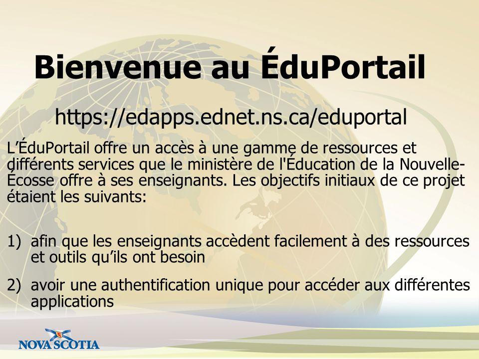 Bienvenue au ÉduPortail https://edapps.ednet.ns.ca/eduportal LÉduPortail offre un accès à une gamme de ressources et différents services que le minist