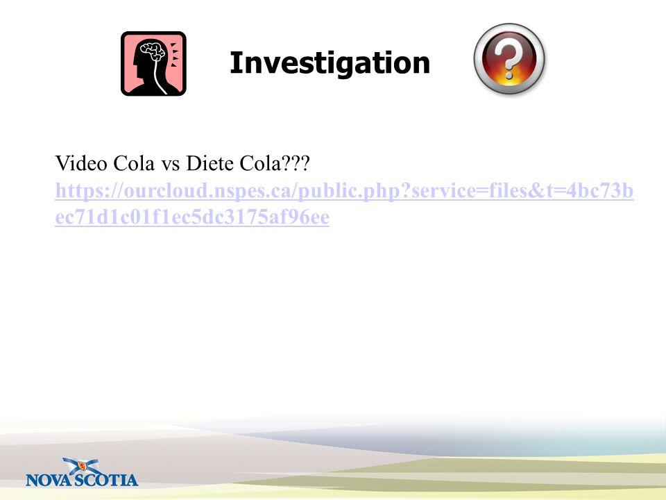 Investigation Video Cola vs Diete Cola??? https://ourcloud.nspes.ca/public.php?service=files&t=4bc73b ec71d1c01f1ec5dc3175af96ee