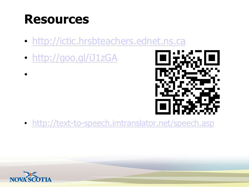 Resources http://ictic.hrsbteachers.ednet.ns.ca http://goo.gl/iJ1zGA http://text-to-speech.imtranslator.net/speech.asp