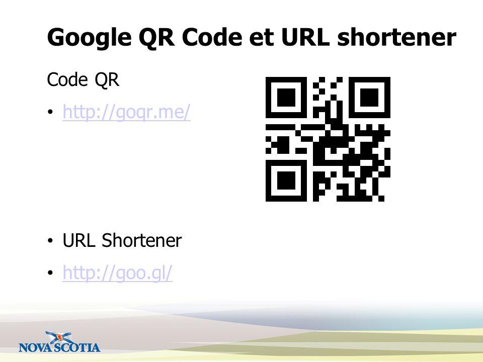 Google QR Code et URL shortener Code QR http://goqr.me/ URL Shortener http://goo.gl/