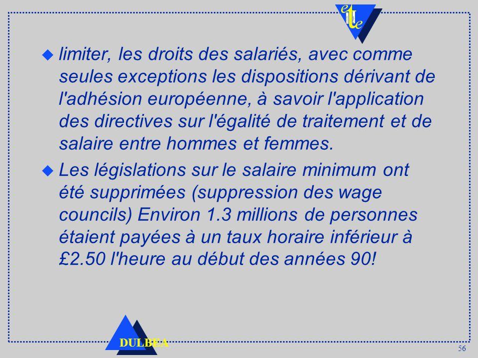56 DULBEA u limiter, les droits des salariés, avec comme seules exceptions les dispositions dérivant de l adhésion européenne, à savoir l application des directives sur l égalité de traitement et de salaire entre hommes et femmes.
