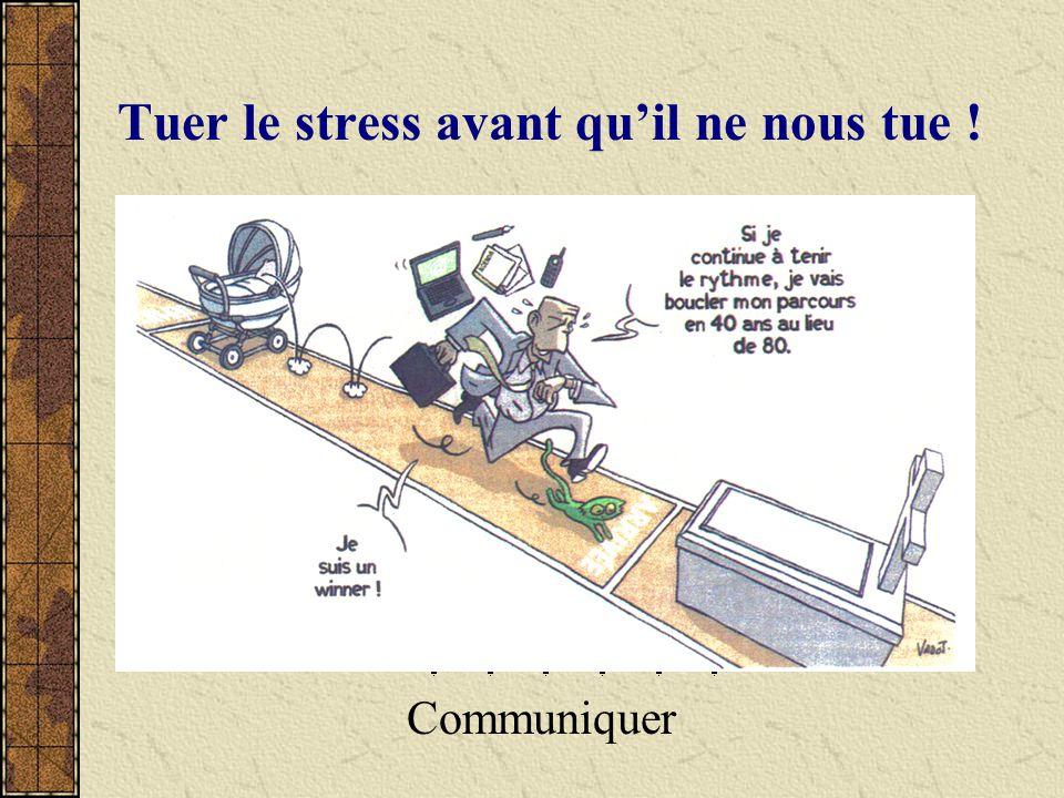 Tuer le stress avant quil ne nous tue ! Communiquer