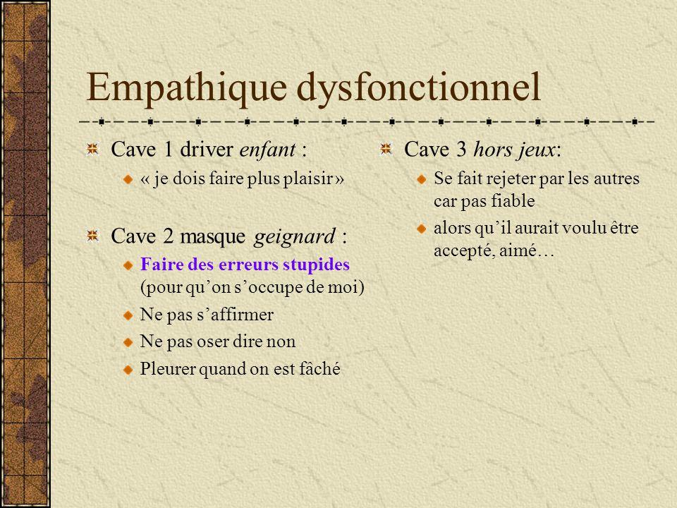 Empathique dysfonctionnel Cave 1 driver enfant : « je dois faire plus plaisir » Cave 2 masque geignard : Faire des erreurs stupides (pour quon soccupe